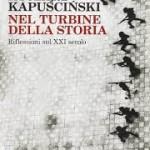Nel turbine della storia con Kapuscinski