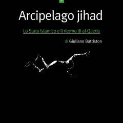 Arcipelago jihad. ISIS e Al-Qaeda a confronto