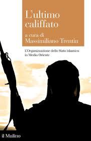 L'ultimo Califfato: storia e analisi dello Stato Islamico