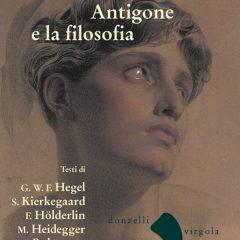 L'attualitA� di Antigone nei piA? importanti filosofi moderni