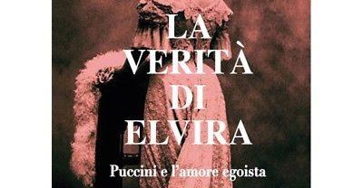 La verità di Elvira, la moglie di Giacomo Puccini